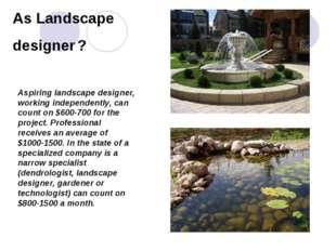 As Landscape designer ? Aspiring landscape designer, working independently, c