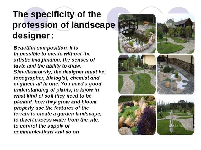 The specificity of the profession of landscape designer : Beautiful compositi...