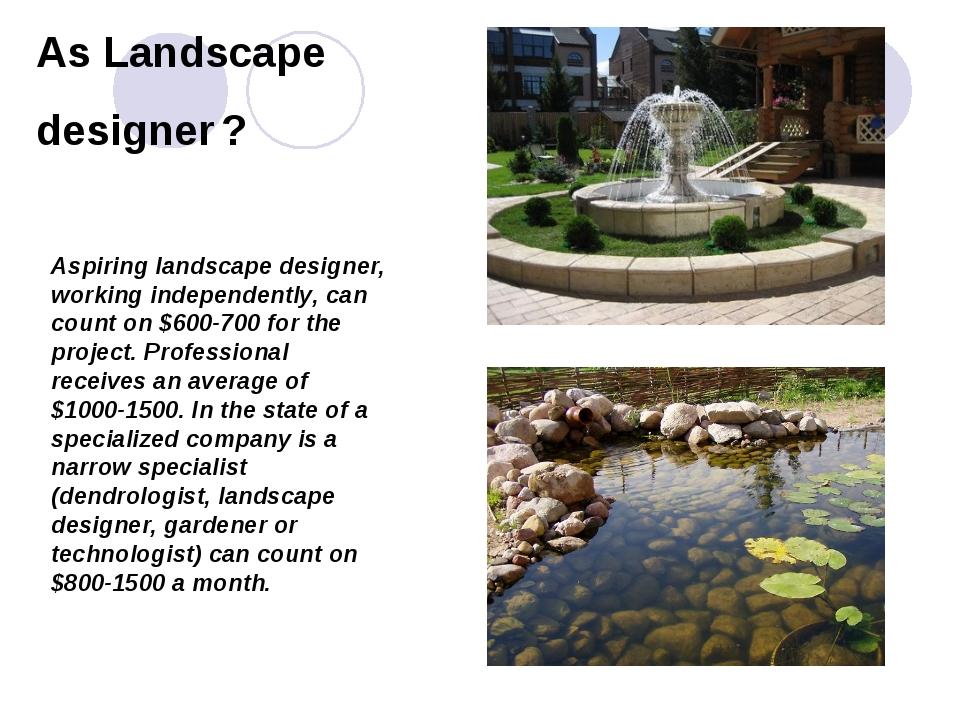 As Landscape designer ? Aspiring landscape designer, working independently, c...
