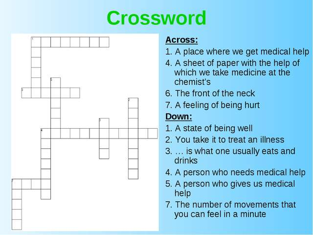 Crossword Across: 1. A place where we get medical help 4. A sheet of paper wi...