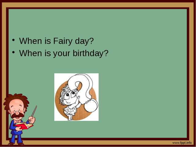 When is Fairy day? When is your birthday?