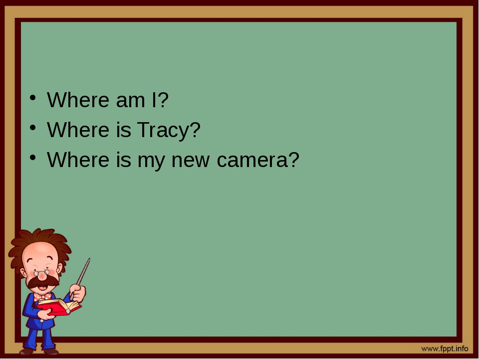Where am I? Where is Tracy? Where is my new camera?
