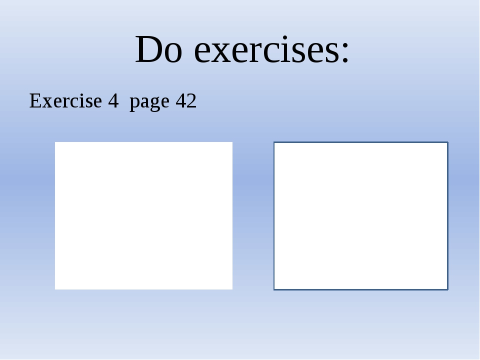 Do exercises: Exercise 4 page 42
