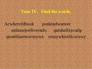 Tour IV. Find the words. Acwherefdbook ponkindwstreet  smbusejeefiveemlo