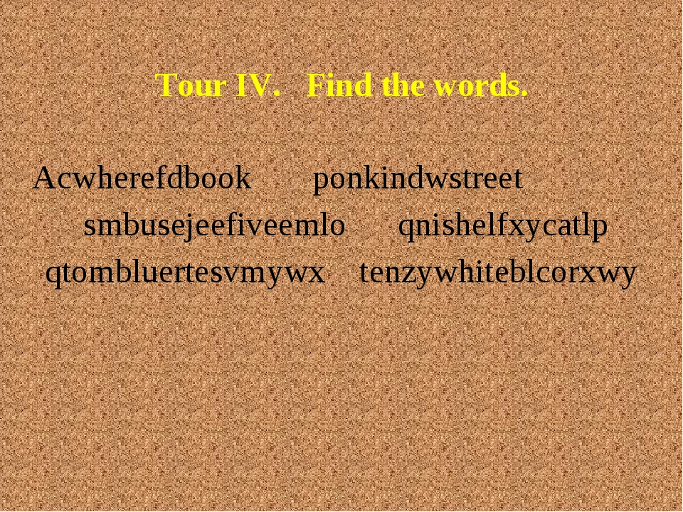 Tour IV. Find the words. Acwherefdbook ponkindwstreet  smbusejeefiveemlo    ...