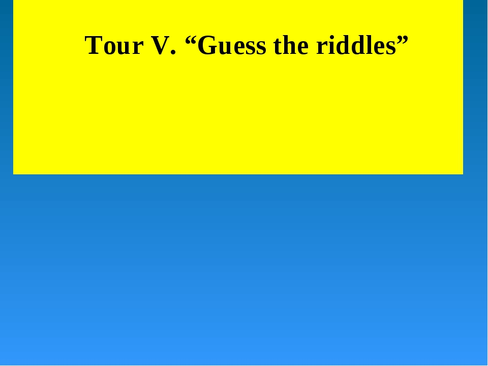 "Tour V. ""Guess the riddles"""