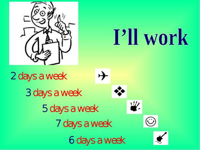 2 days a week 3 days a week 5 days a week 7 days a week 6 days a week