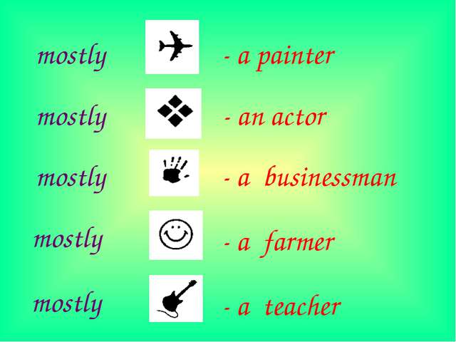 - a painter - an actor - a businessman - a farmer - a teacher mostly mostly m...