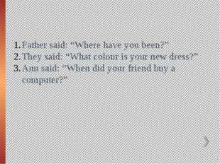 "Father said: ""Where have you been?"" They said: ""What colour is your new dress"