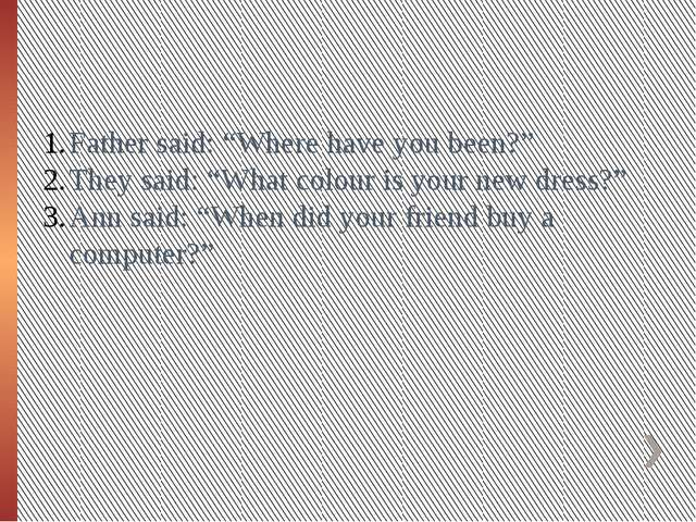 "Father said: ""Where have you been?"" They said: ""What colour is your new dress..."