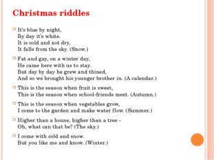 Christmas riddles It's blue by night, By day it's white. It is cold and not d