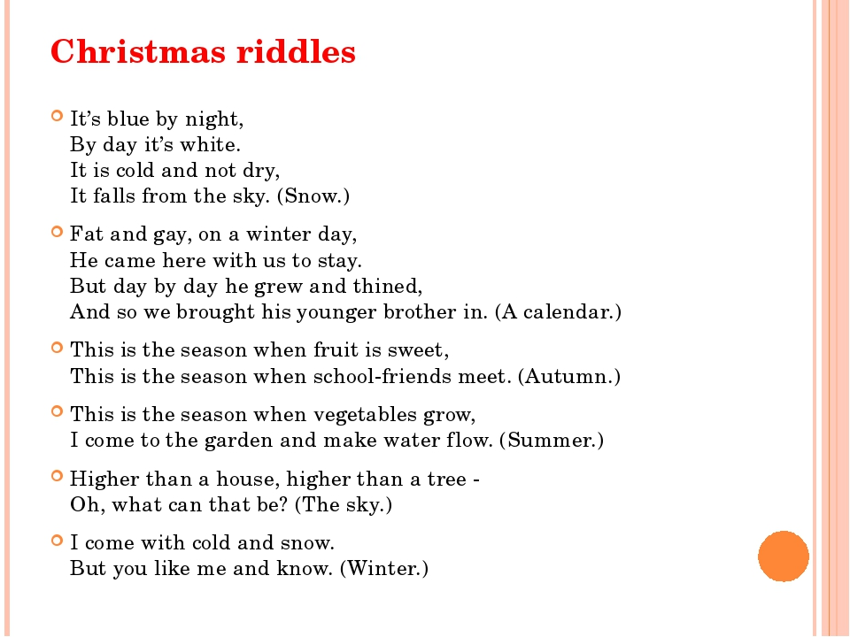 Christmas riddles It's blue by night, By day it's white. It is cold and not d...