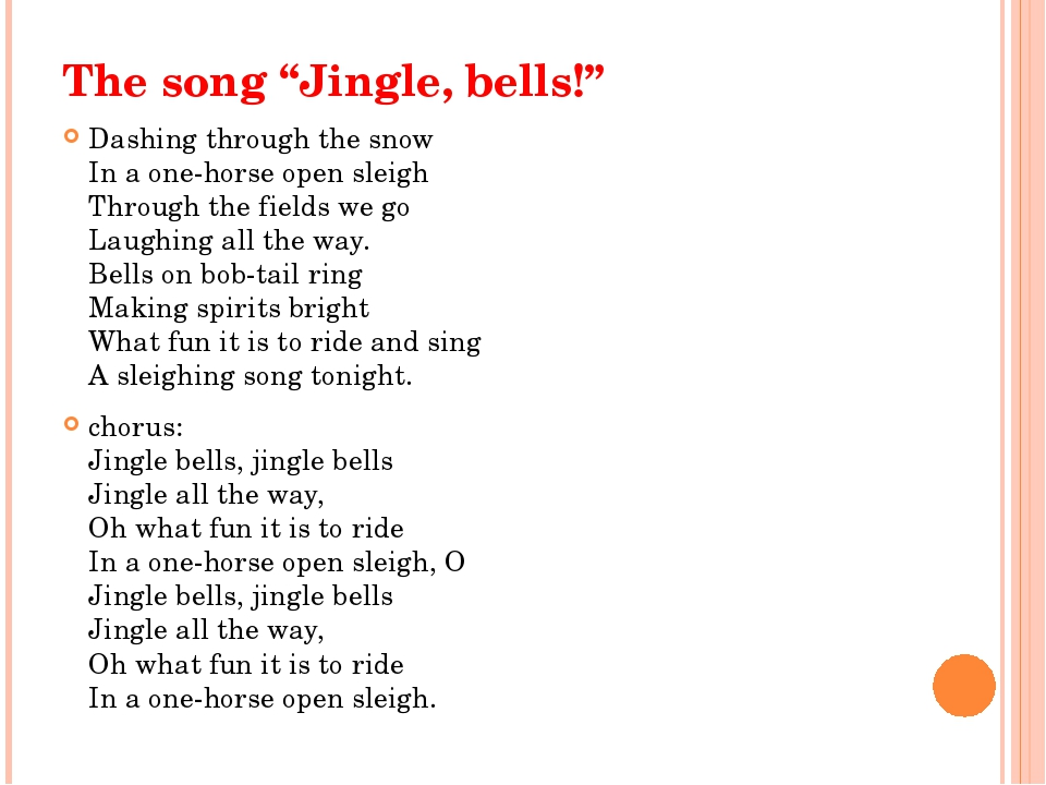 "The song ""Jingle, bells!"" Dashing through the snow In a one-horse open sleigh..."
