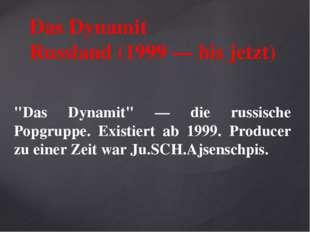 """Das Dynamit Russland (1999 — bis jetzt) """"Das Dynamit"""" — die russische Popgru"""