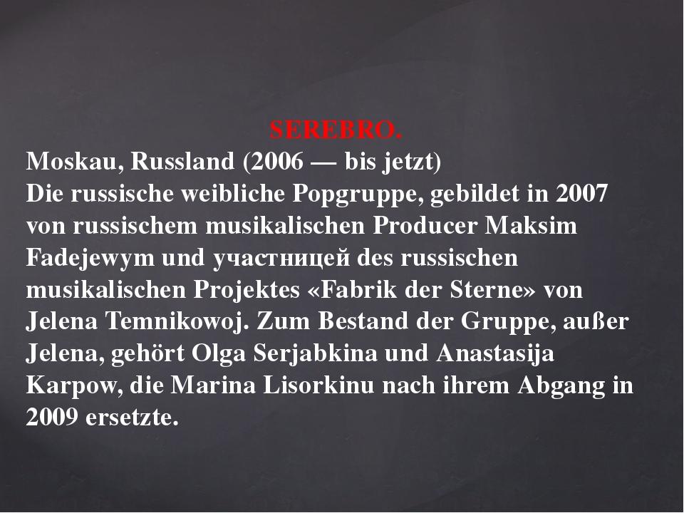 SEREBRO. Moskau, Russland (2006 — bis jetzt) Die russische weibliche Popgrupp...