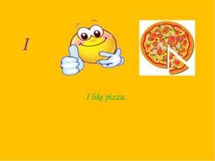 I I like pizza.