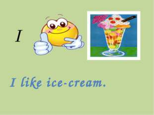 I I like ice-cream.