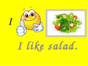 I I like salad.