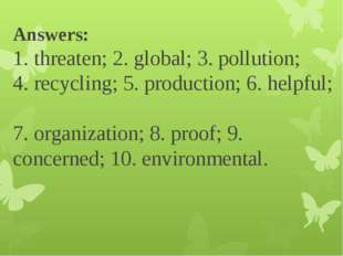 Answers: 1. threaten; 2. global; 3. pollution; 4. recycling; 5. production; 6