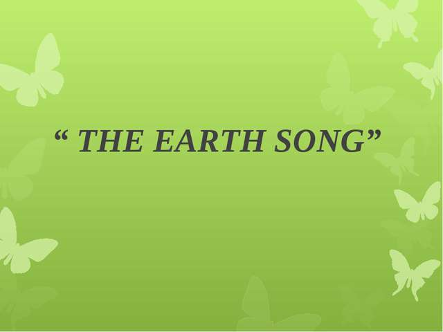 """ THE EARTH SONG"""