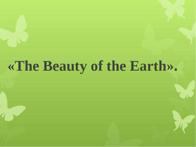 «The Beauty of the Earth».