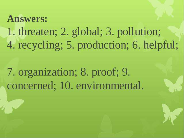 Answers: 1. threaten; 2. global; 3. pollution; 4. recycling; 5. production; 6...
