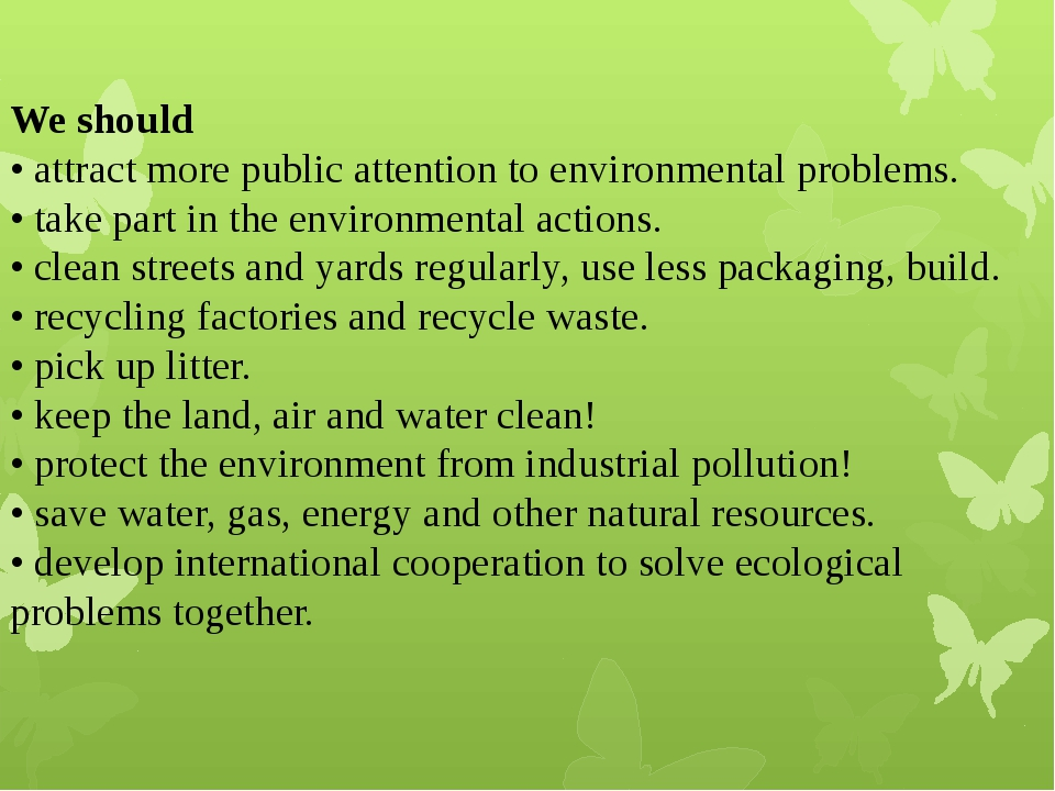 We should • attract more public attention to environmental problems. • take p...