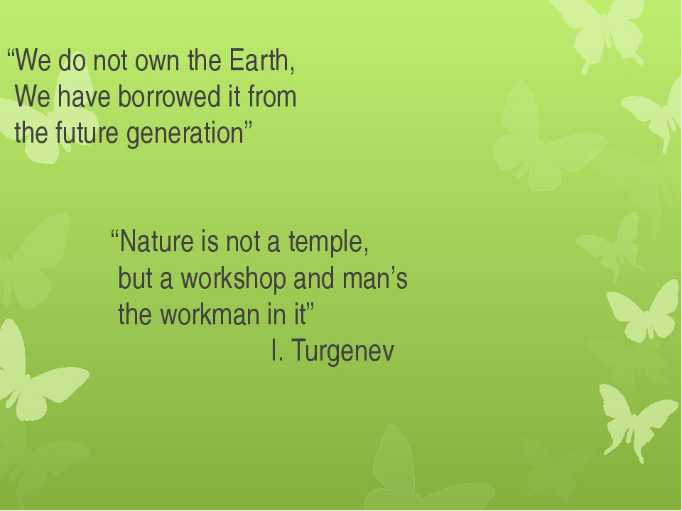 """We do not own the Earth, We have borrowed it from the future generation"" ""Na..."