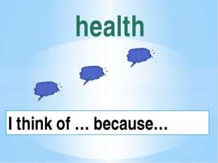 health I think of … because…
