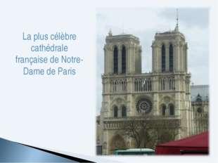 La plus célèbre cathédrale française de Notre-Dame de Paris