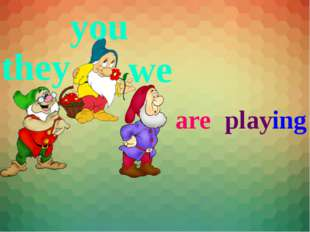 they you we are playing