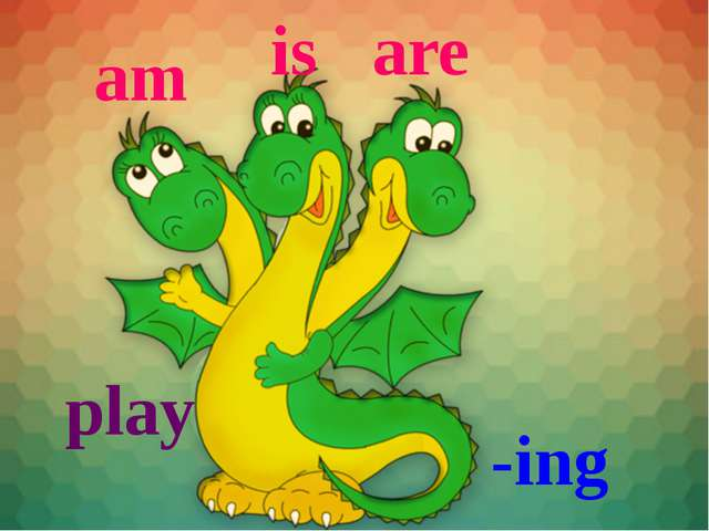 am is are -ing play