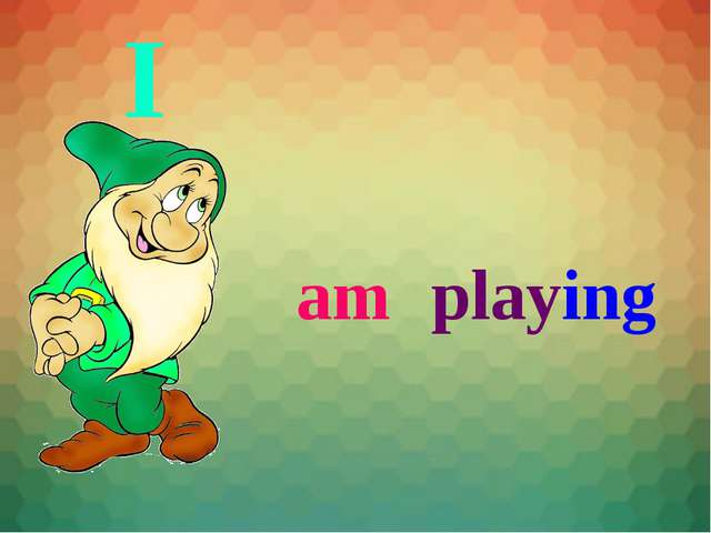 I am playing
