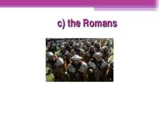 c) the Romans