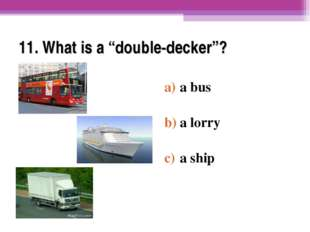 """11. What is a """"double-decker""""? a bus a lorry a ship"""