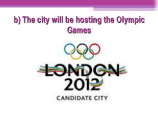 b) The city will be hosting the Olympic Games