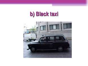 b) Black taxi