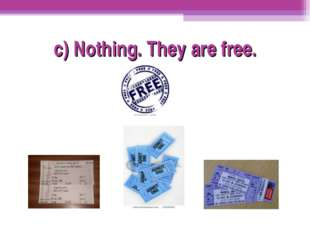 c) Nothing. They are free.