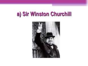 a) Sir Winston Churchill