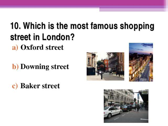 10. Which is the most famous shopping street in London? Oxford street Downing...