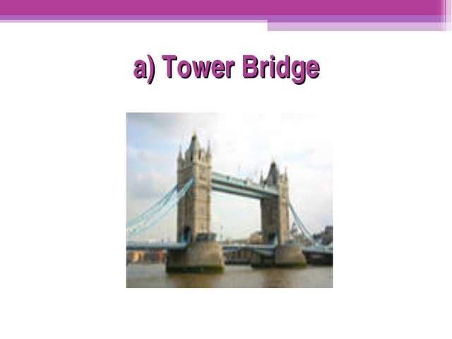 a) Tower Bridge