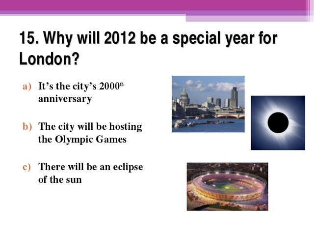 15. Why will 2012 be a special year for London? It's the city's 2000th annive...