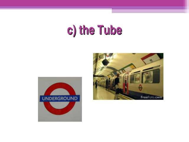 c) the Tube