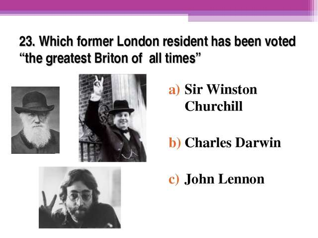 """23. Which former London resident has been voted """"the greatest Briton of all t..."""