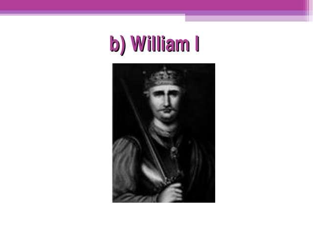 b) William I