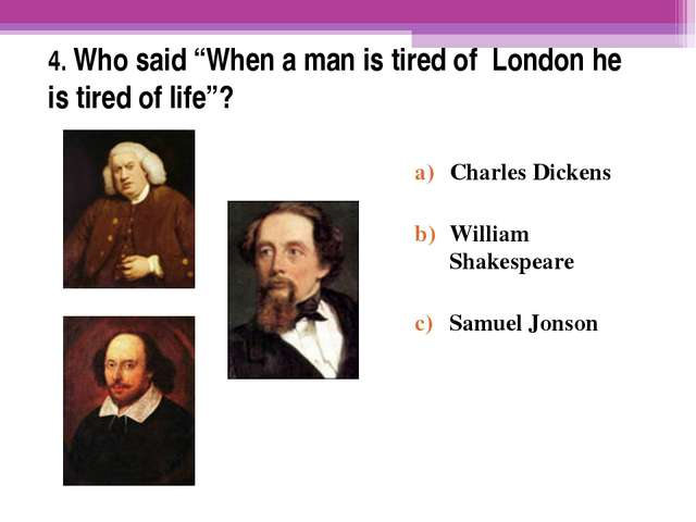 """4. Who said """"When a man is tired of London he is tired of life""""? Charles Dic..."""
