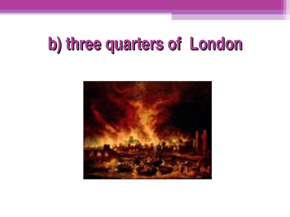 b) three quarters of London