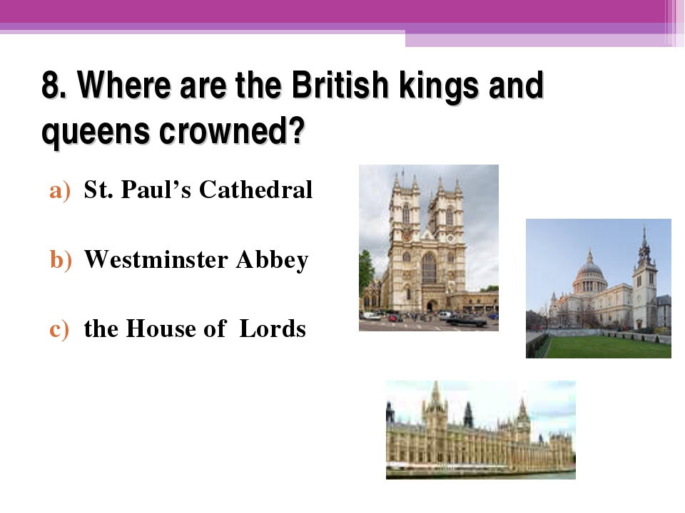 8. Where are the British kings and queens crowned? St. Paul's Cathedral Westm...