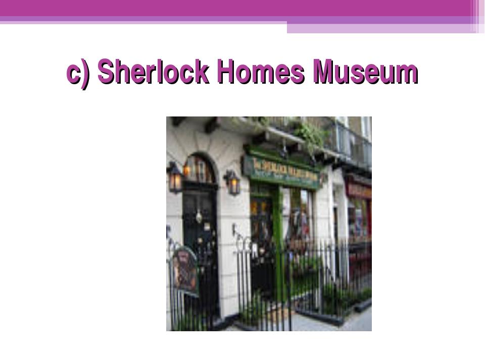 c) Sherlock Homes Museum