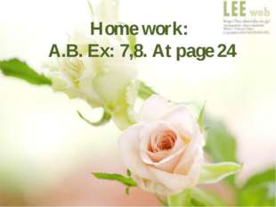 Home work: A.B. Ex: 7,8. At page 24